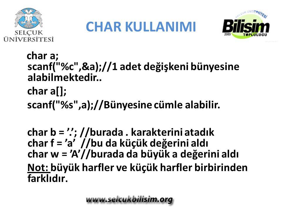 CHAR KULLANIMI char a[]; scanf( %s ,a);//Bünyesine cümle alabilir.